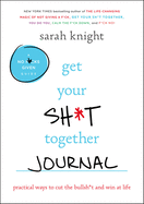 Get Your Sh*t Together Journal: Practical Ways to